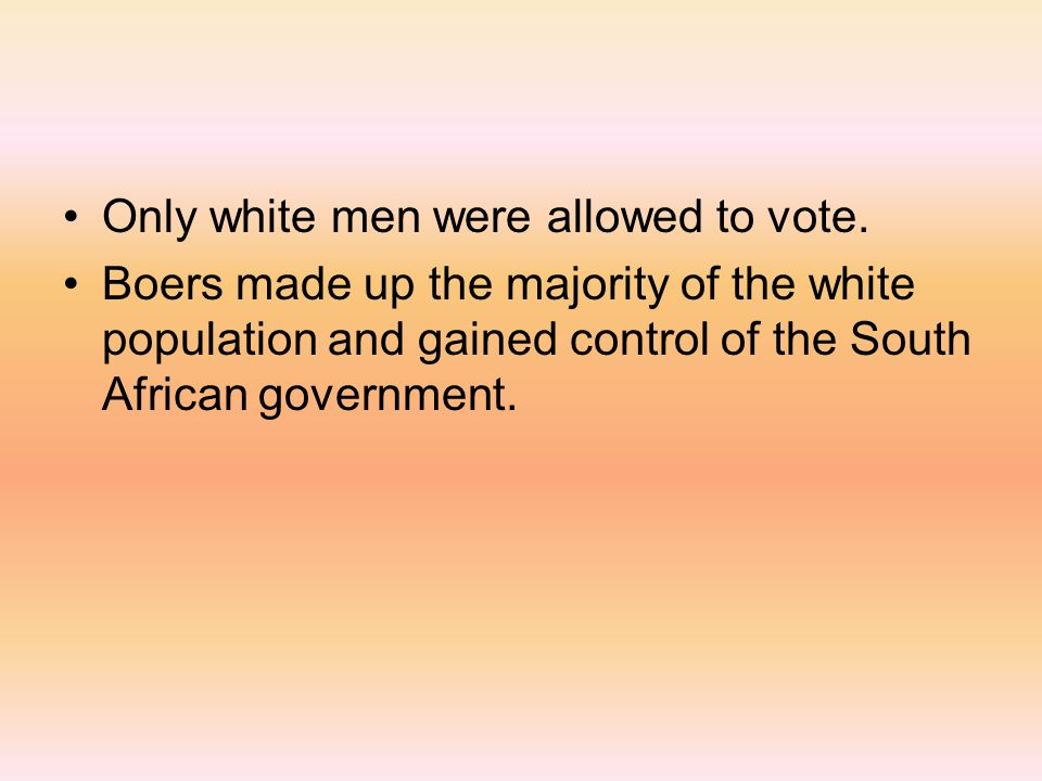 Only white men were allowed to vote.