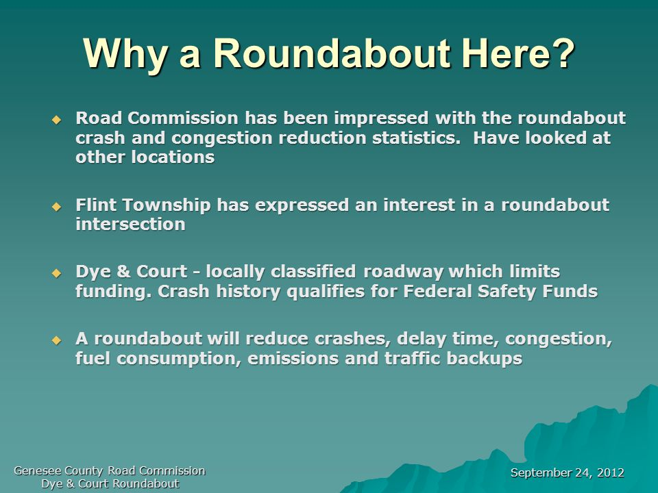 September 24, 2012 Genesee County Road Commission Dye & Court Roundabout Why a Roundabout Here.