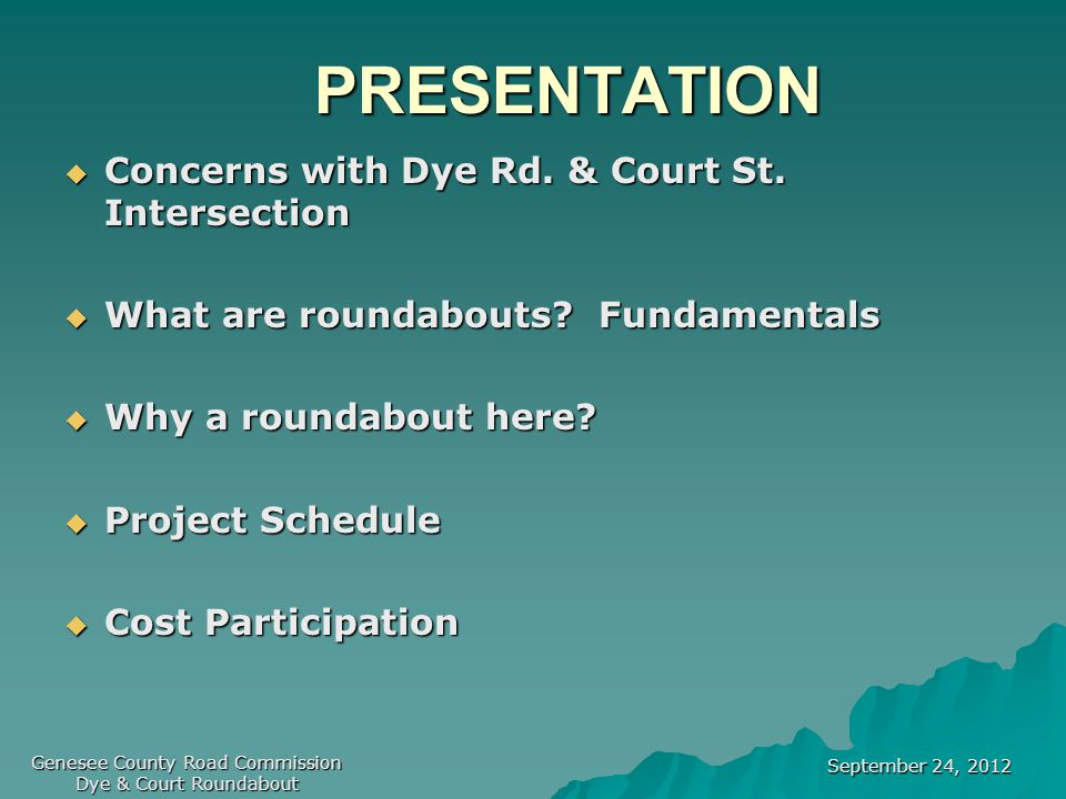 September 24, 2012 Genesee County Road Commission Dye & Court Roundabout PRESENTATION  Concerns with Dye Rd.
