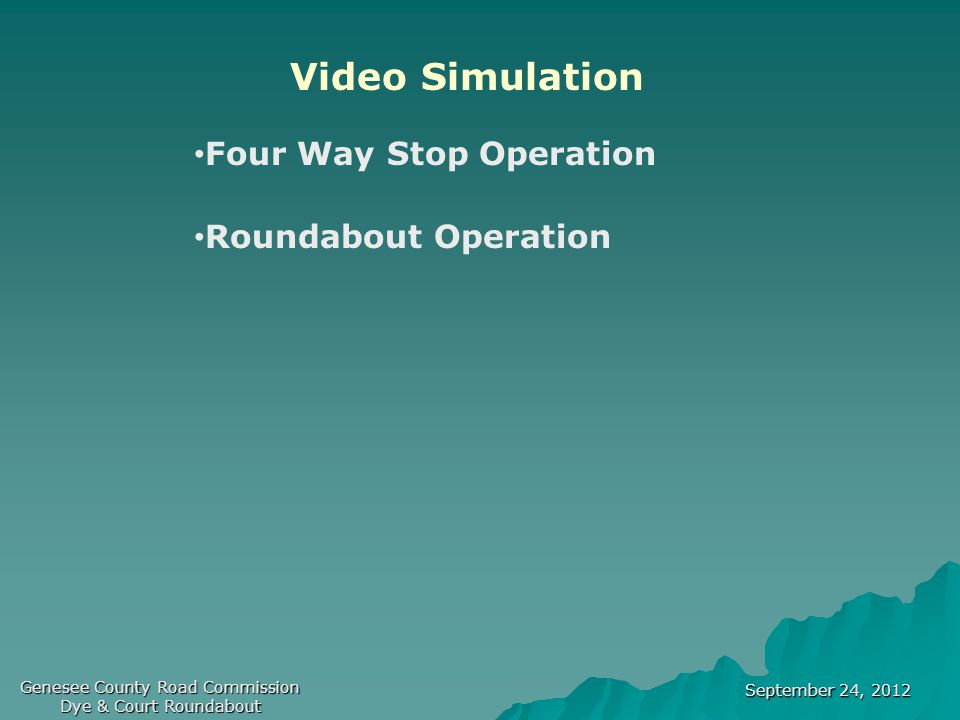 September 24, 2012 Genesee County Road Commission Dye & Court Roundabout Video Simulation Four Way Stop Operation Roundabout Operation