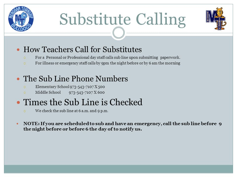 Substitute Calling How Teachers Call for Substitutes  For a Personal or Professional day staff calls sub line upon submitting paperwork.