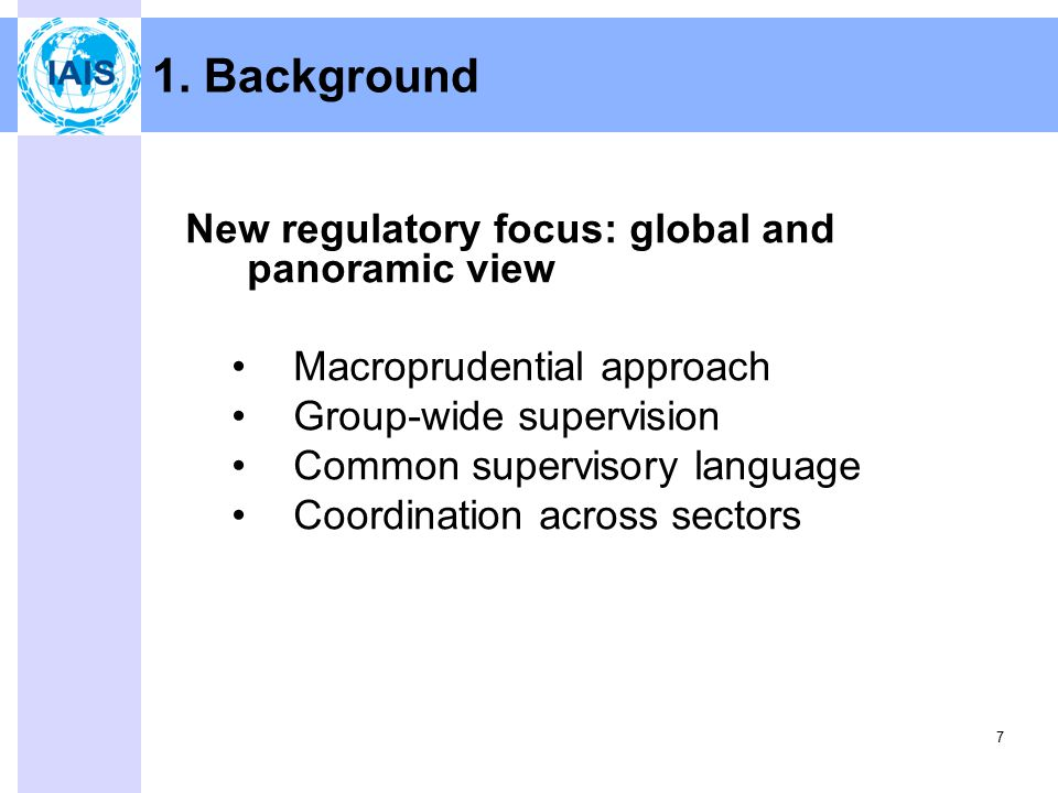 7 New regulatory focus: global and panoramic view Macroprudential approach Group-wide supervision Common supervisory language Coordination across sectors