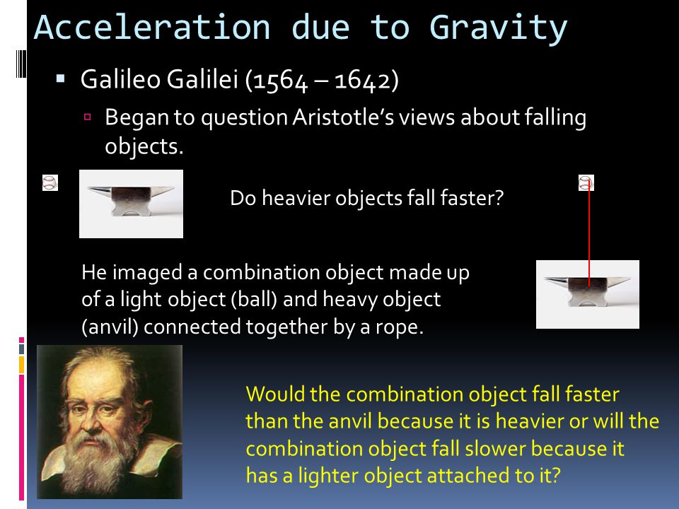 my findings on the experiment to find out if heavier objects fall faster than lighter objects For centuries people believed that heavier objects fall faster than lighter objects galileo galilei climbed to the top of the leaning tower of pisa in 1585 and performed an experiment to prove everyone wrong he dropped two objects, one heavy and one light, from the top of the tower and, to.
