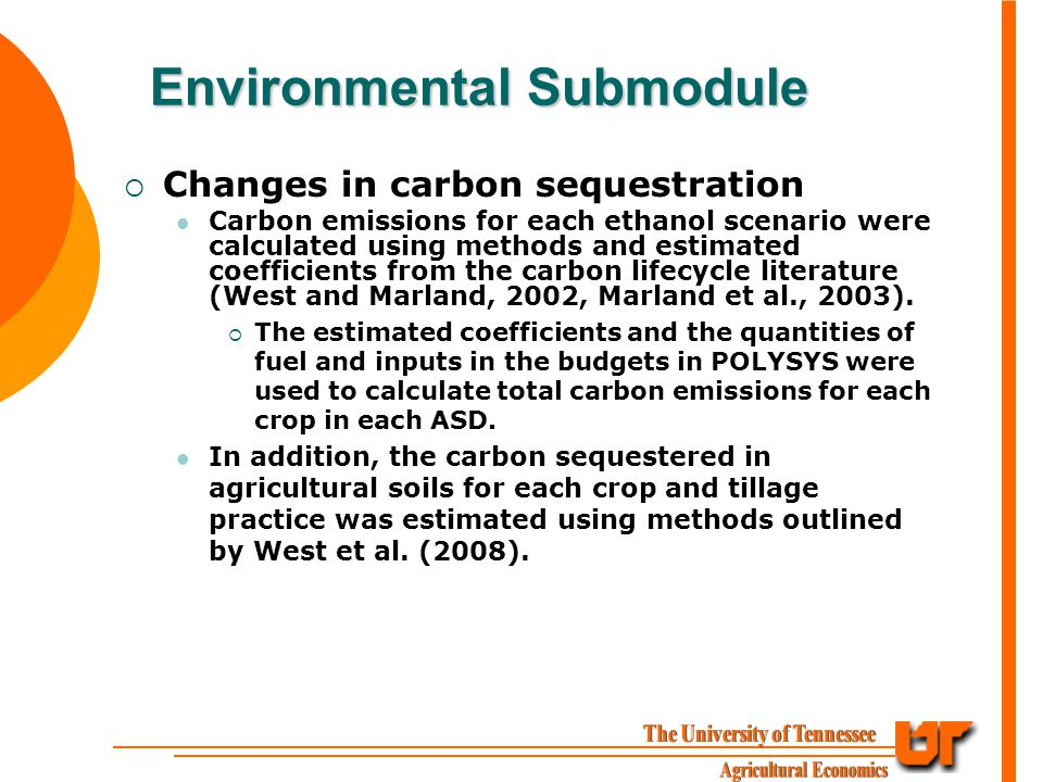 Environmental Submodule  Changes in carbon sequestration Carbon emissions for each ethanol scenario were calculated using methods and estimated coefficients from the carbon lifecycle literature (West and Marland, 2002, Marland et al., 2003).