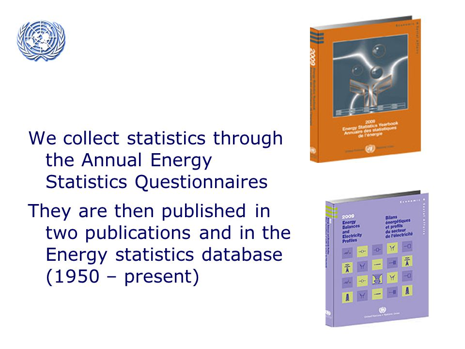 We collect statistics through the Annual Energy Statistics Questionnaires They are then published in two publications and in the Energy statistics database (1950 – present)
