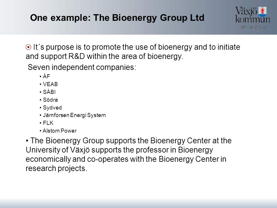 One example: The Bioenergy Group Ltd It´s purpose is to promote the use of bioenergy and to initiate and support R&D within the area of bioenergy.
