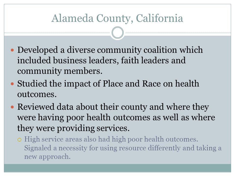 Alameda County, California Developed a diverse community coalition which included business leaders, faith leaders and community members.