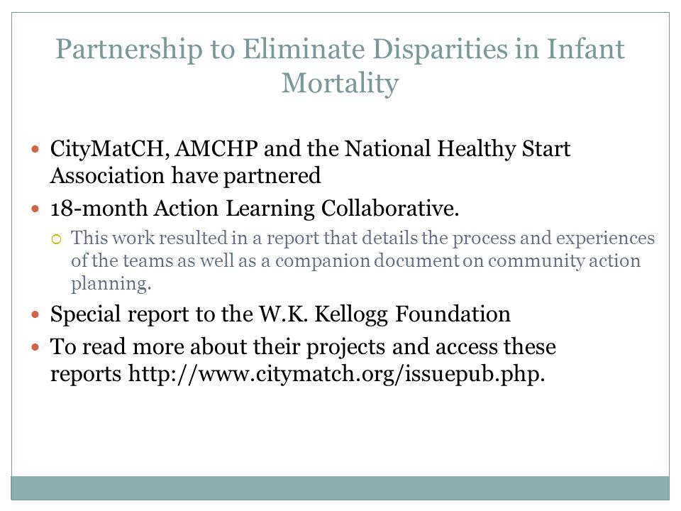 Partnership to Eliminate Disparities in Infant Mortality CityMatCH, AMCHP and the National Healthy Start Association have partnered 18-month Action Learning Collaborative.