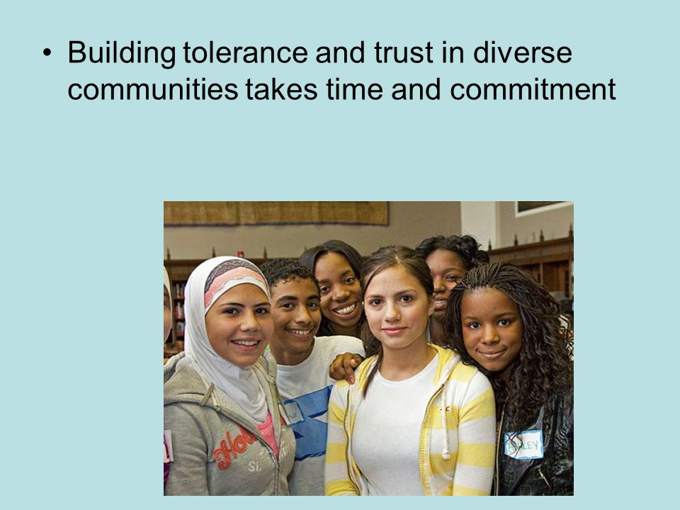 Building tolerance and trust in diverse communities takes time and commitment