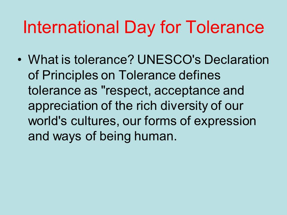 International Day for Tolerance What is tolerance.