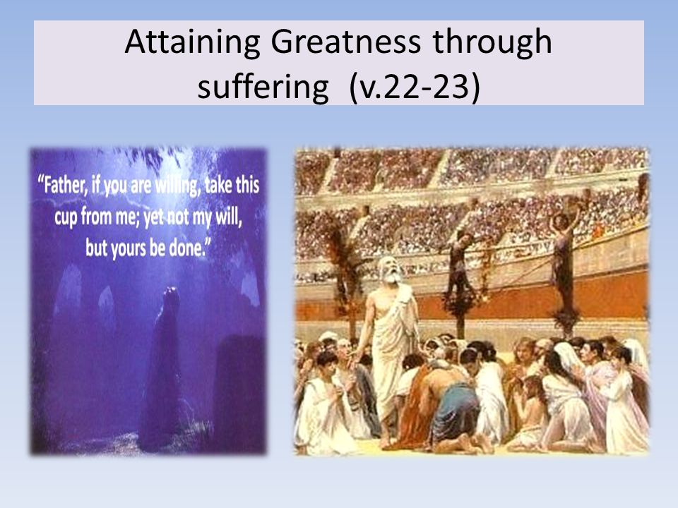 Attaining Greatness through suffering (v.22-23)