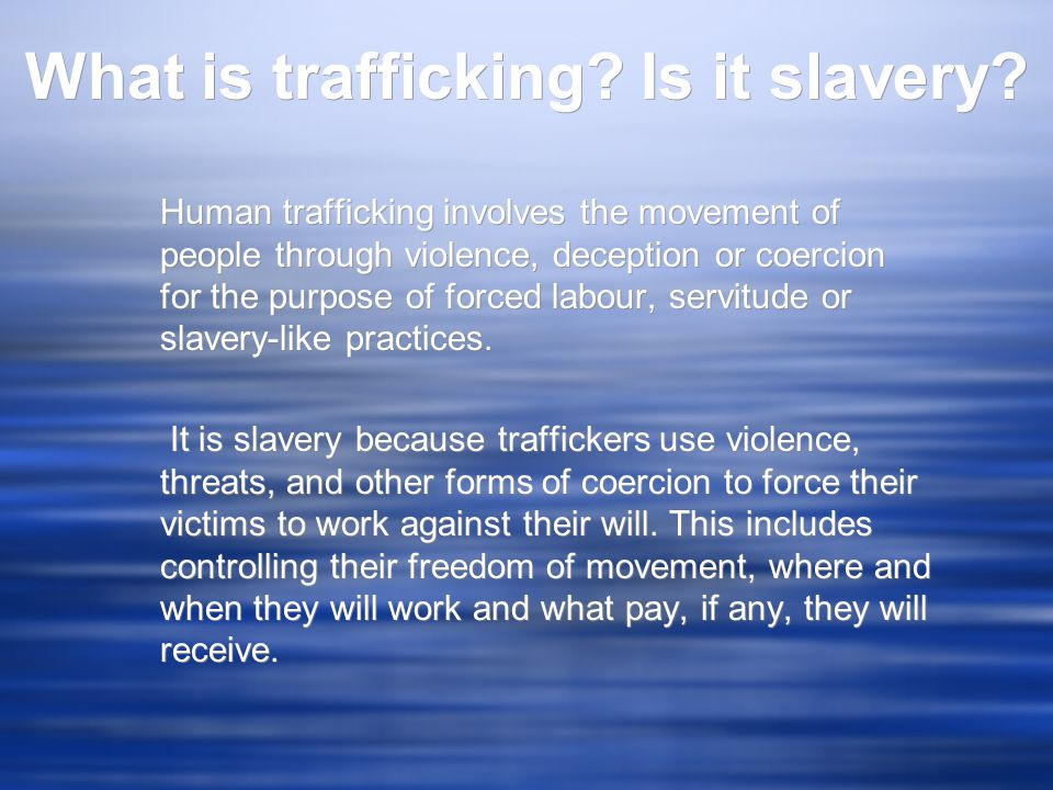 What is trafficking. Is it slavery.