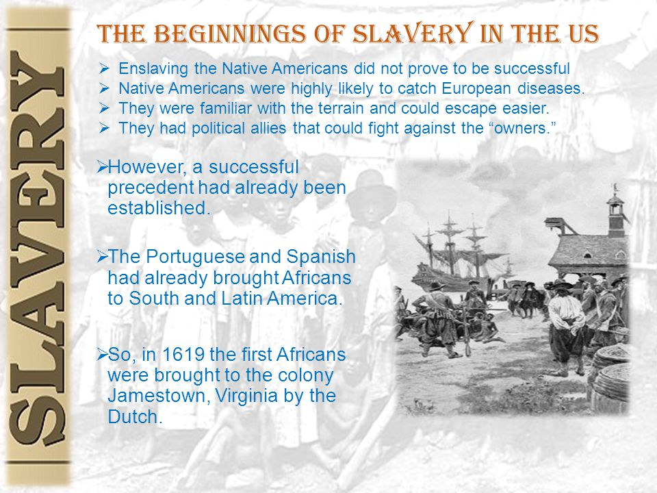 The Beginnings of Slavery In The US  However, a successful precedent had already been established.