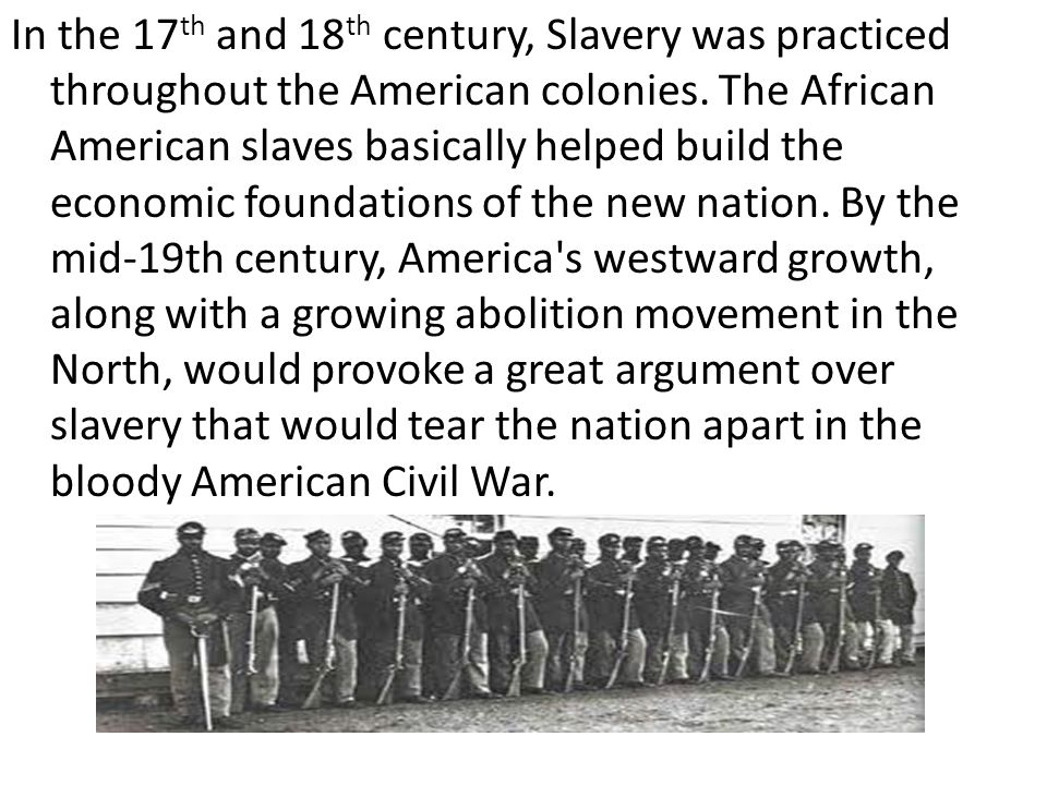 In the 17 th and 18 th century, Slavery was practiced throughout the American colonies.