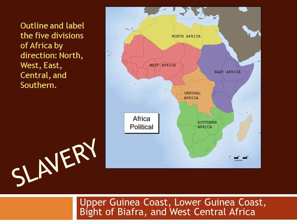 SLAVERY Upper Guinea Coast, Lower Guinea Coast, Bight of