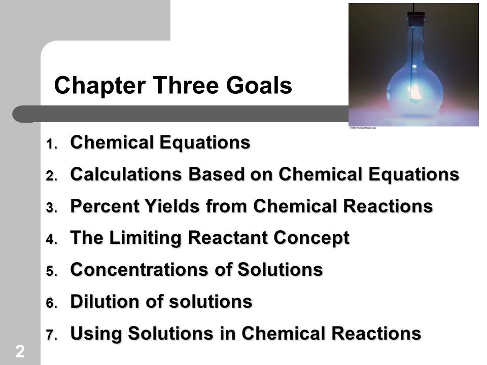 2 Chapter Three Goals 1. Chemical Equations 2. Calculations Based on Chemical Equations 3.