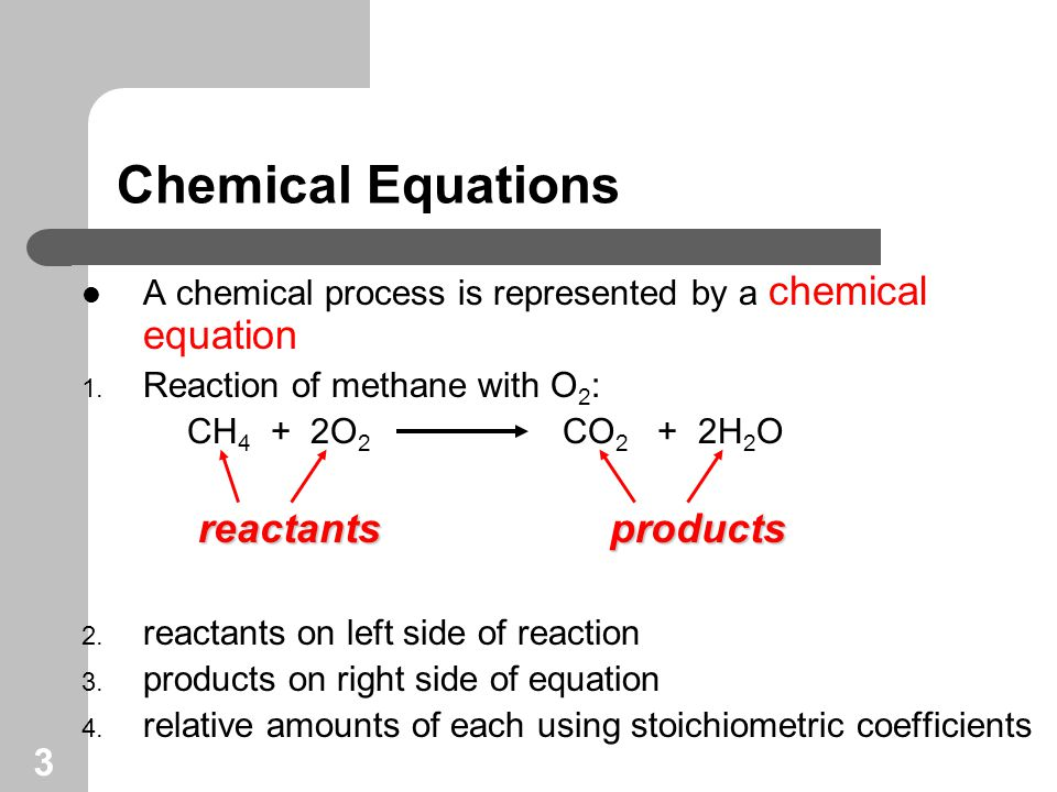 3 Chemical Equations A chemical process is represented by a chemical equation 1.