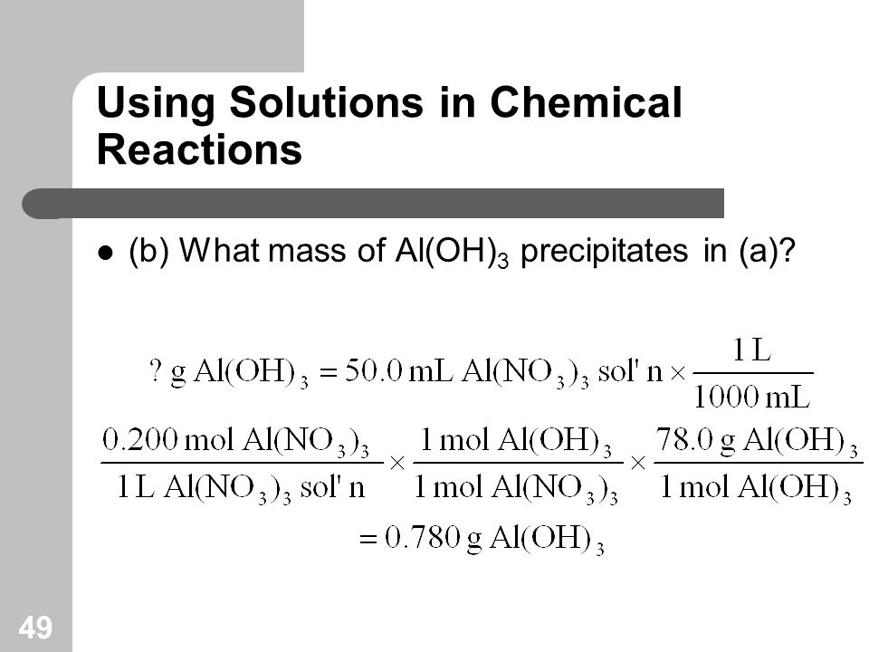 49 Using Solutions in Chemical Reactions (b) What mass of Al(OH) 3 precipitates in (a)