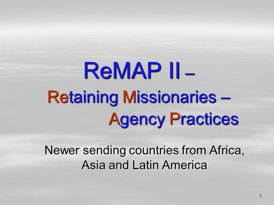 1 ReMAP II – Retaining Missionaries – Agency Practices Newer sending countries from Africa, Asia and Latin America