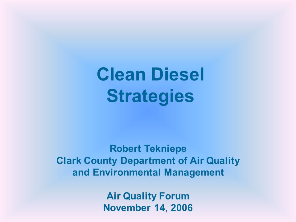 Robert Tekniepe Clark County Department of Air Quality and Environmental Management Air Quality Forum November 14, 2006 Clean Diesel Strategies