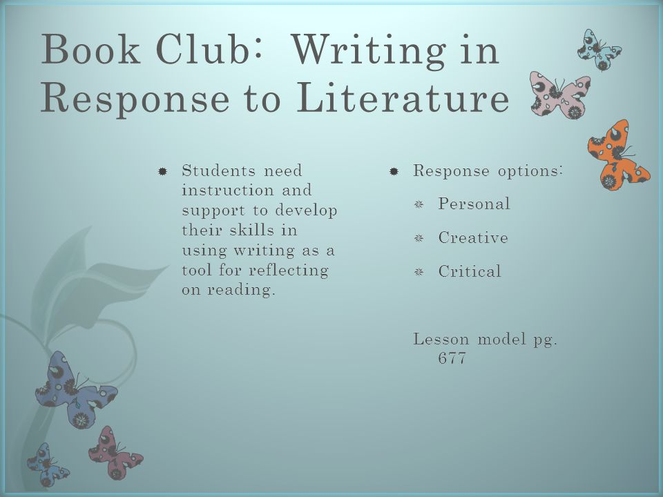 Book Club: Writing in Response to Literature  Response options:  Personal  Creative  Critical Lesson model pg.