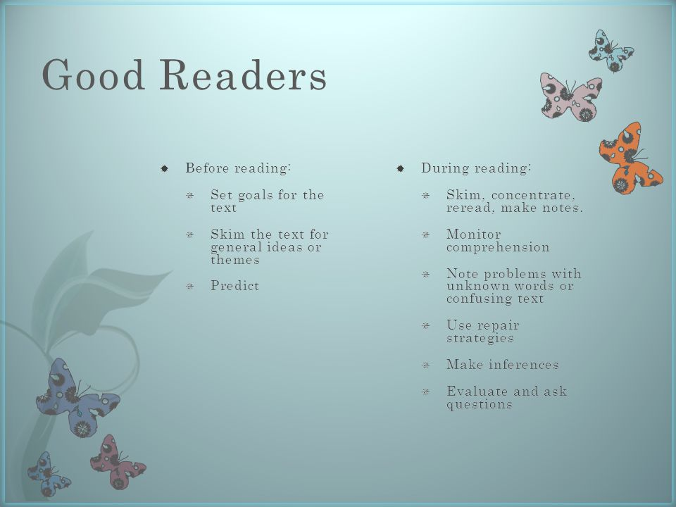 Good Readers  During reading:  Skim, concentrate, reread, make notes.