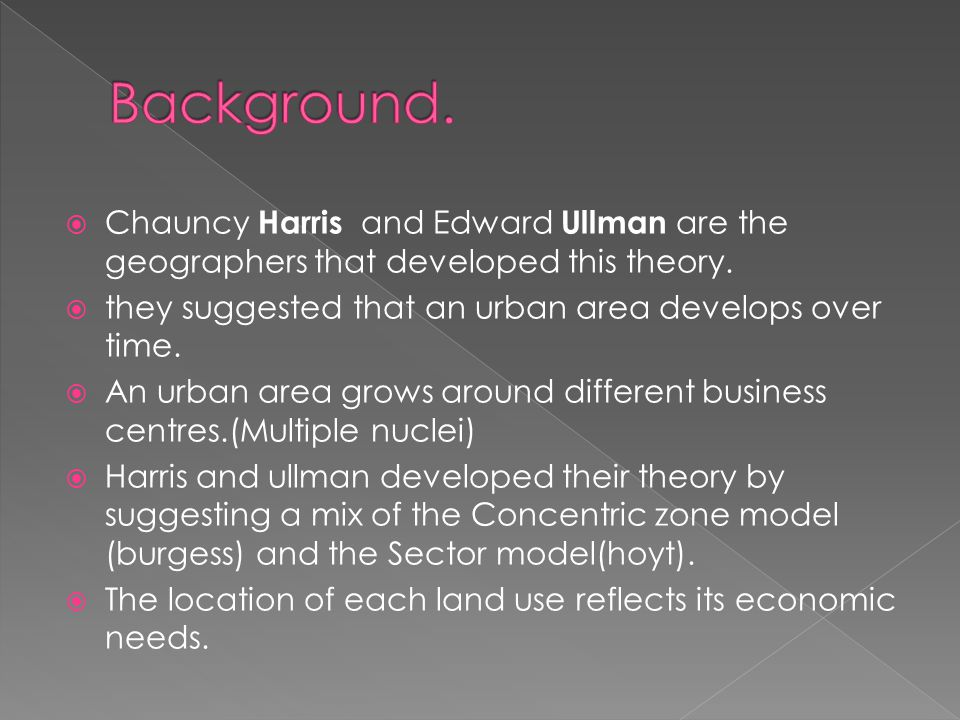  Chauncy Harris and Edward Ullman are the geographers that developed this theory.