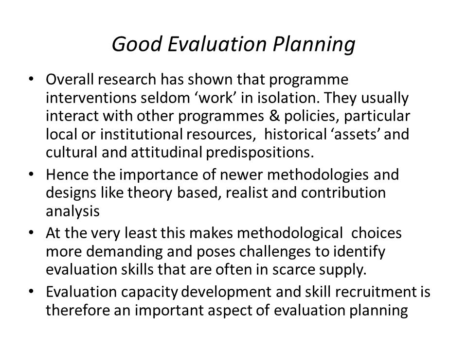 Good Evaluation Planning Overall research has shown that programme interventions seldom 'work' in isolation.