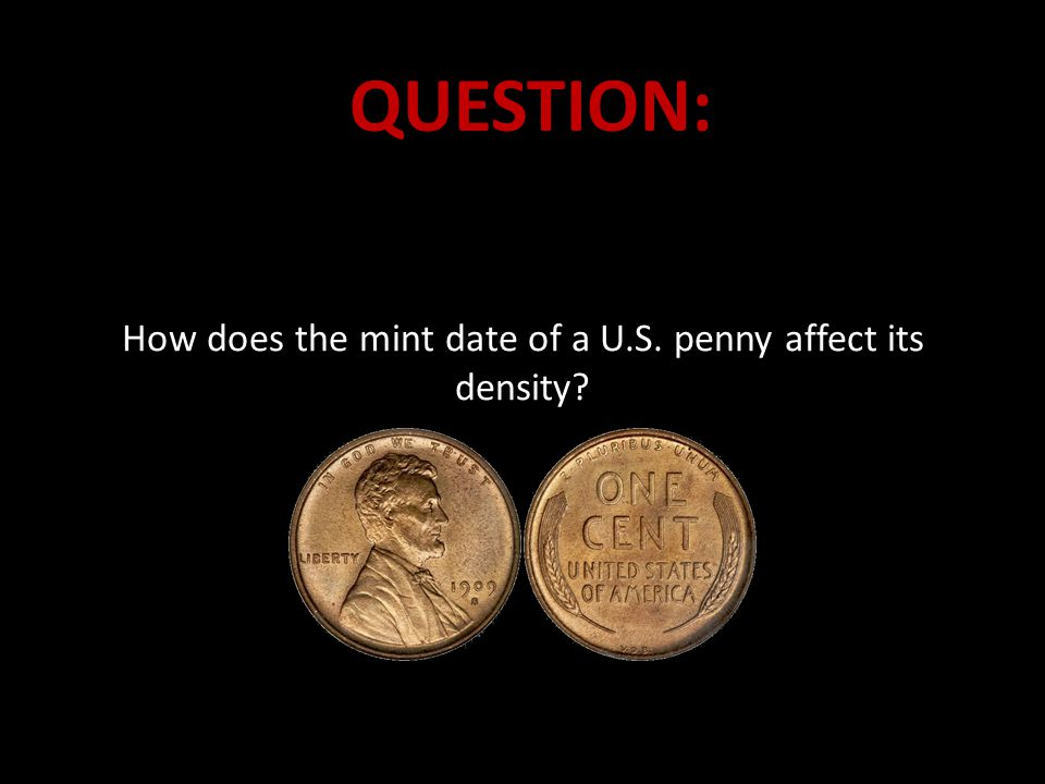 QUESTION: How does the mint date of a U S  penny affect its
