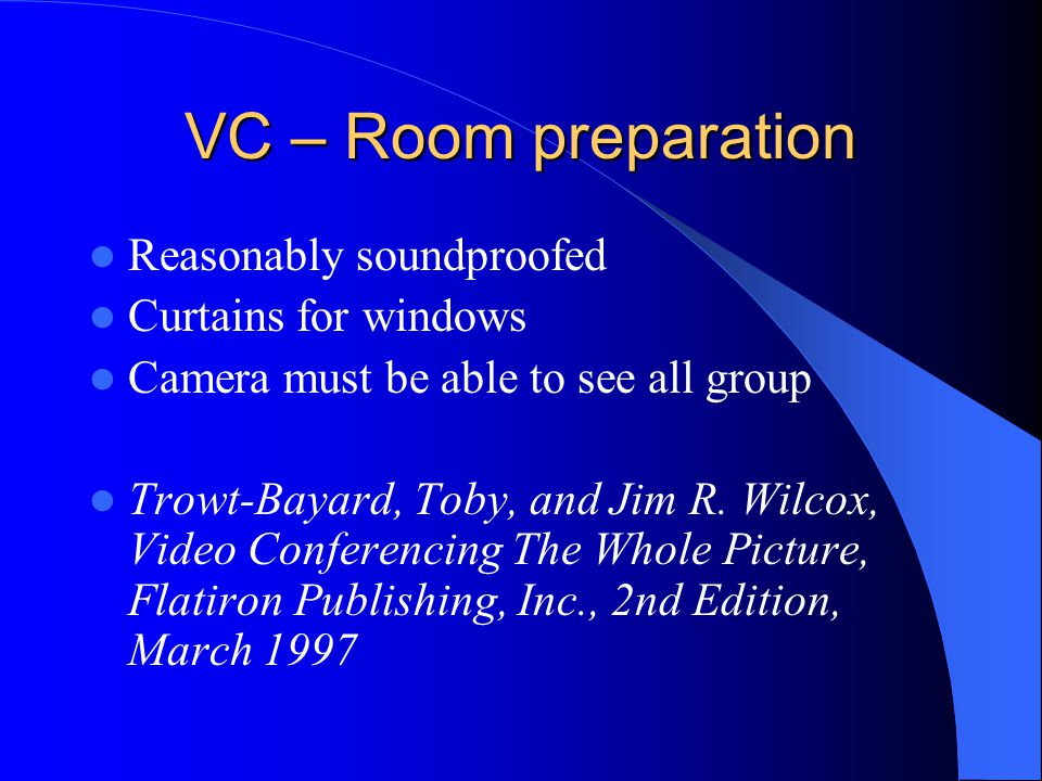 VC – Room preparation Reasonably soundproofed Curtains for windows Camera must be able to see all group Trowt-Bayard, Toby, and Jim R.