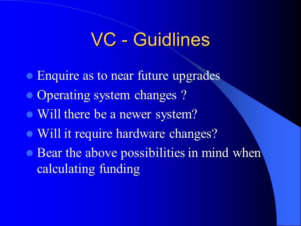 VC - Guidlines Enquire as to near future upgrades Operating system changes .