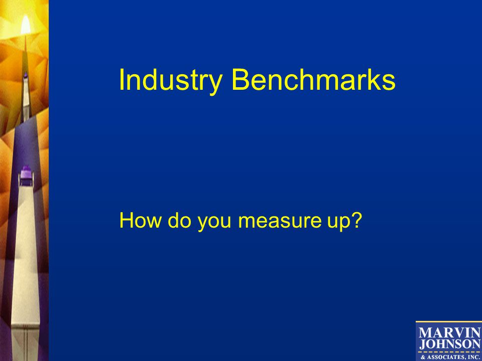 Industry Benchmarks How do you measure up