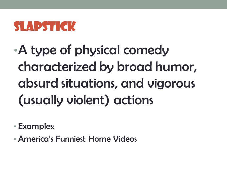 What is slapstick comedy?
