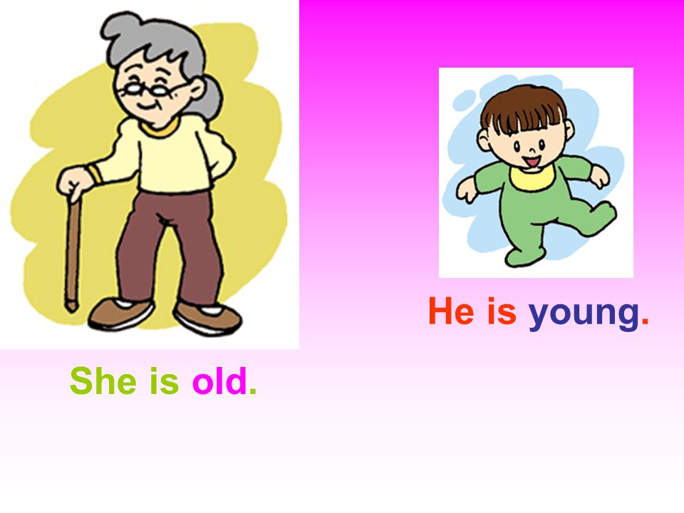 She is old. He is young.