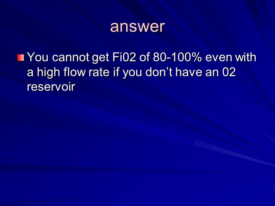 answer You cannot get Fi02 of % even with a high flow rate if you don't have an 02 reservoir