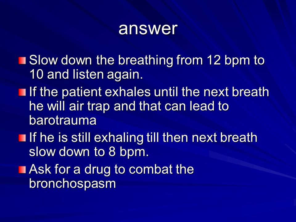 answer Slow down the breathing from 12 bpm to 10 and listen again.