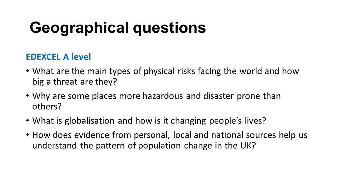 Geographical questions EDEXCEL A level What are the main types of physical risks facing the world and how big a threat are they.