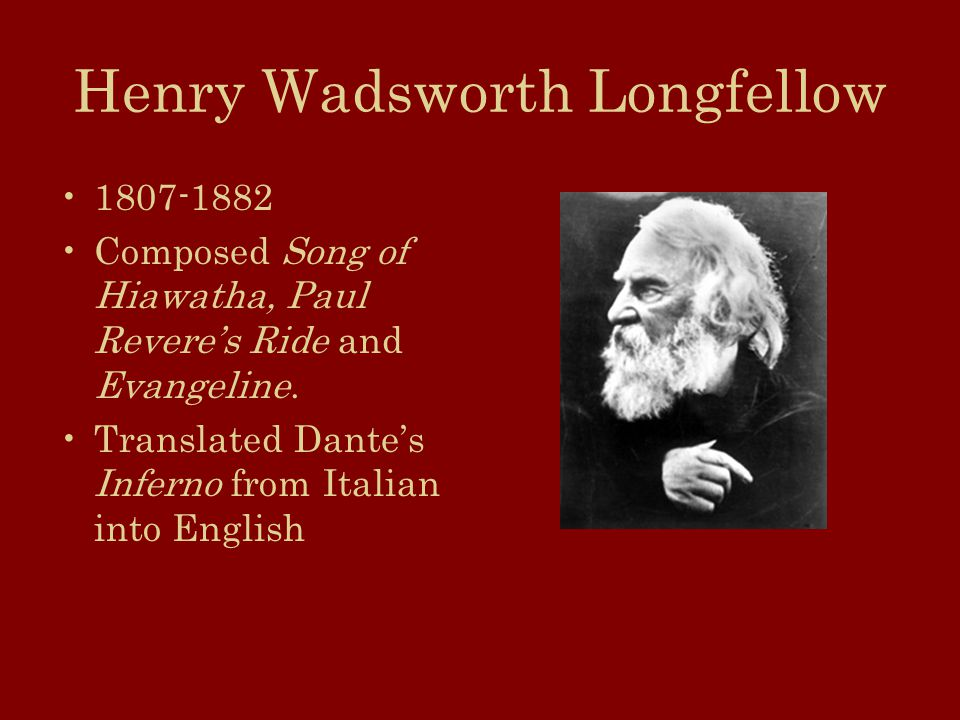 Henry Wadsworth Longfellow Composed Song of Hiawatha, Paul Revere's Ride and Evangeline.