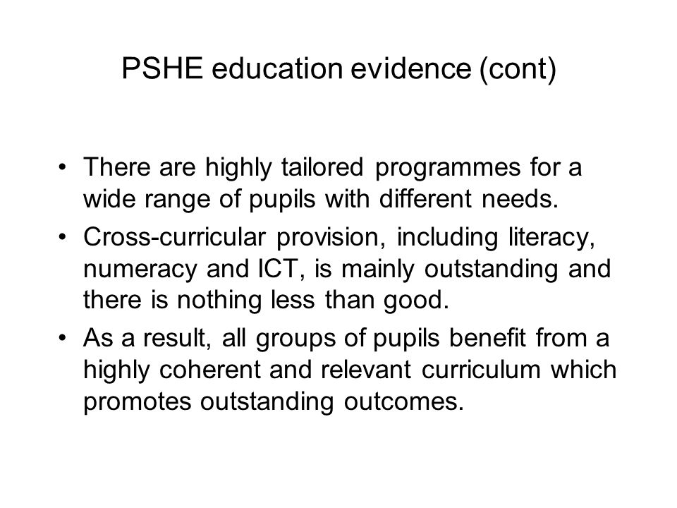 PSHE education evidence (cont) There are highly tailored programmes for a wide range of pupils with different needs.
