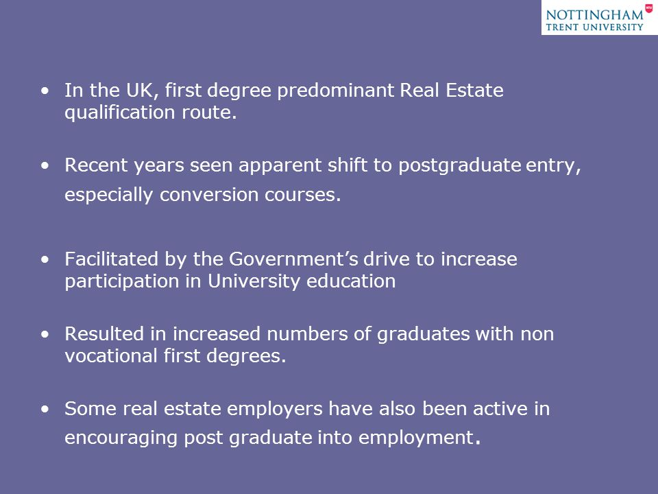 In the UK, first degree predominant Real Estate qualification route.