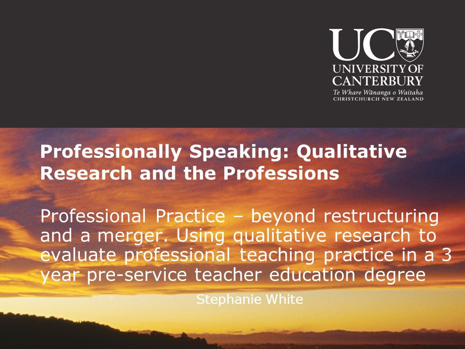 Professionally Speaking: Qualitative Research and the Professions Professional Practice – beyond restructuring and a merger.