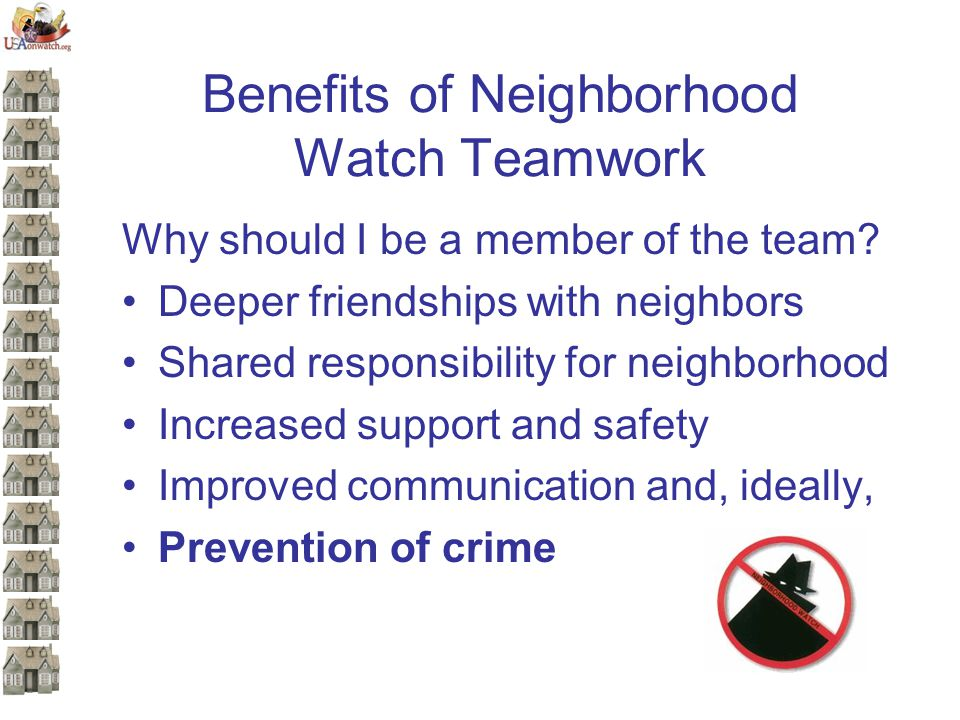 Benefits of Neighborhood Watch Teamwork Why should I be a member of the team.