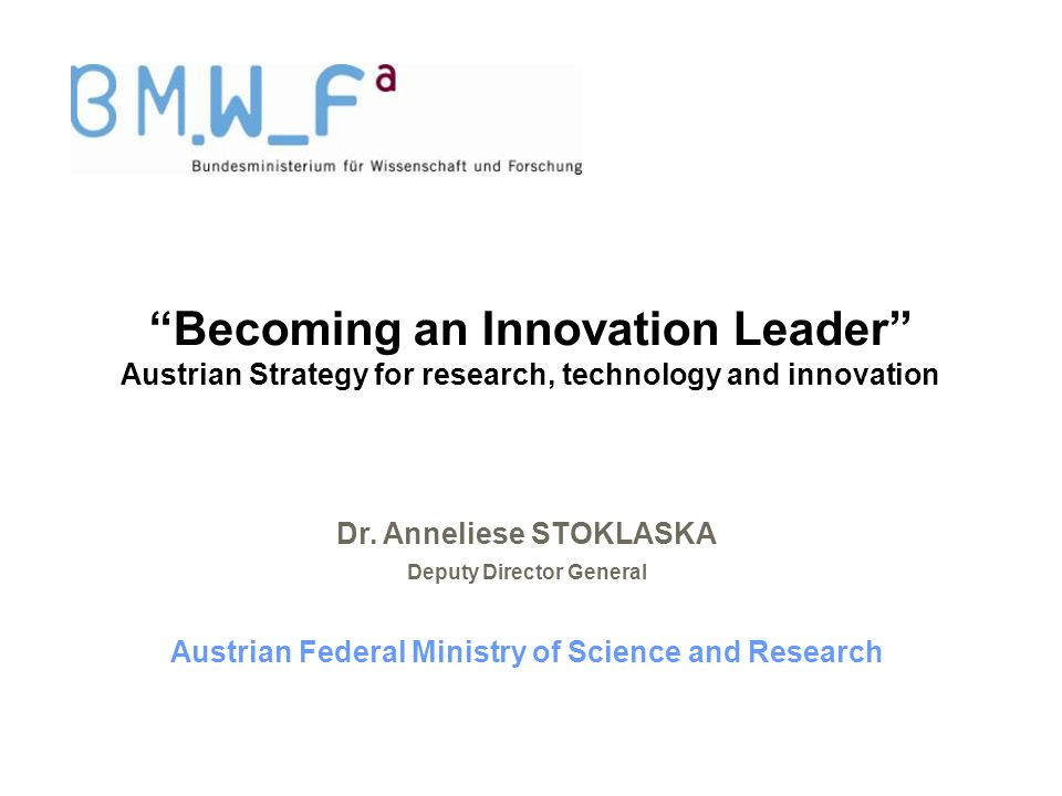 Becoming an Innovation Leader Austrian Strategy for research, technology and innovation Dr.