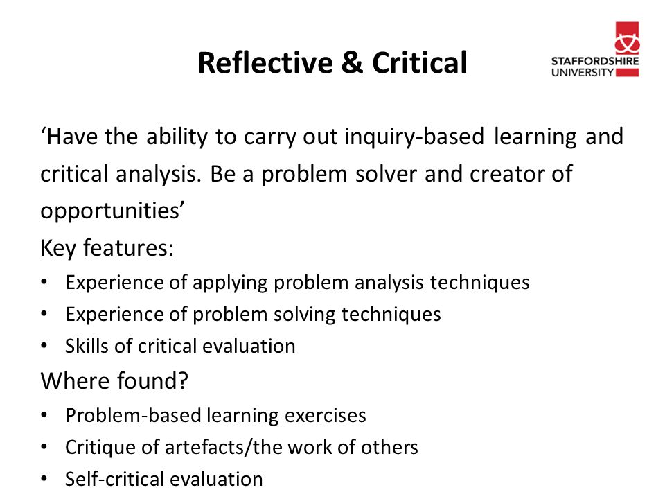 Reflective & Critical 'Have the ability to carry out inquiry-based learning and critical analysis.