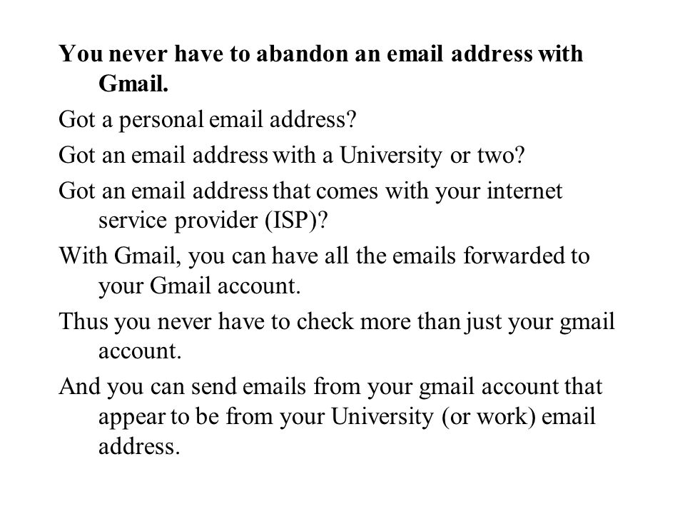 You never have to abandon an  address with Gmail.