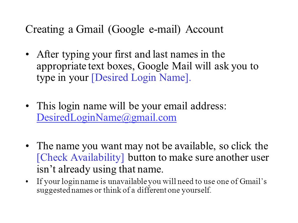 After typing your first and last names in the appropriate text boxes, Google Mail will ask you to type in your [Desired Login Name].