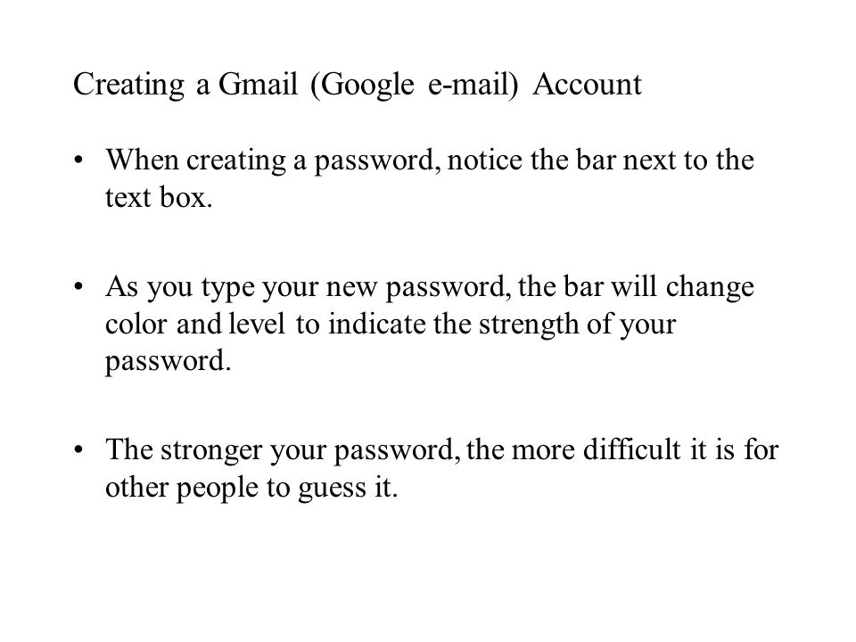 Creating a Gmail (Google  ) Account When creating a password, notice the bar next to the text box.