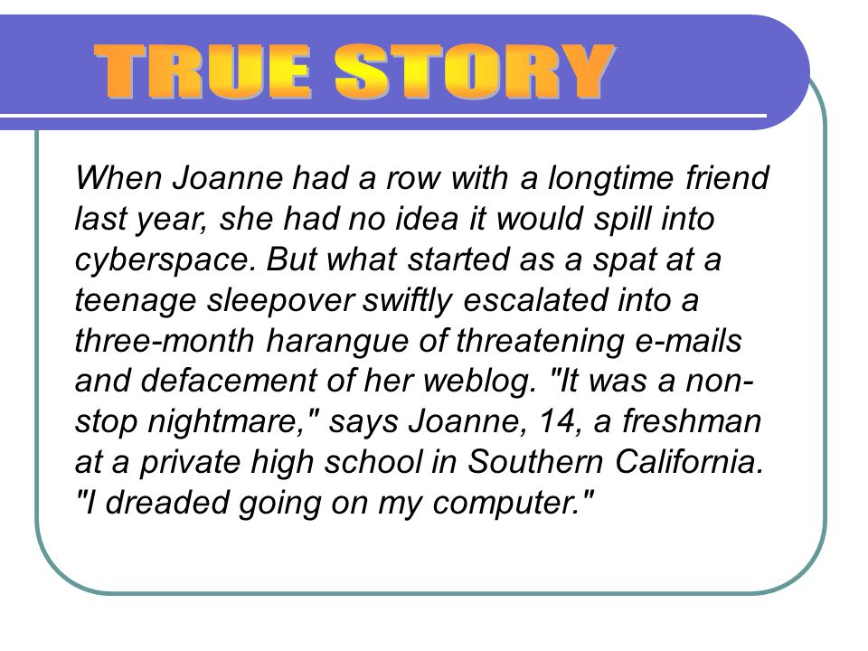 When Joanne had a row with a longtime friend last year, she had no idea it would spill into cyberspace.