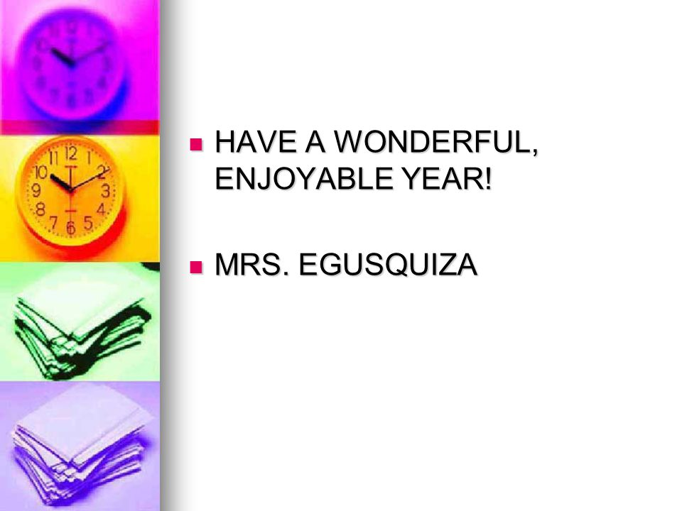 HAVE A WONDERFUL, ENJOYABLE YEAR! HAVE A WONDERFUL, ENJOYABLE YEAR! MRS. EGUSQUIZA MRS. EGUSQUIZA