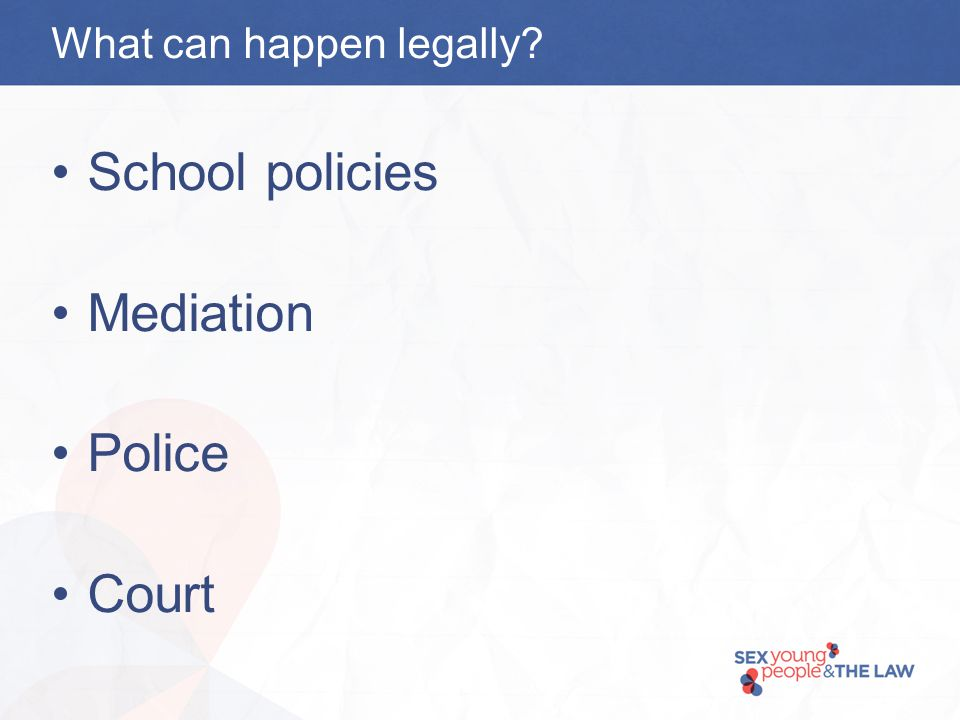 What can happen legally School policies Mediation Police Court